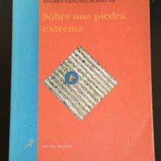 Libros antiguos: ANDRÉS SÁNCHEZ ROBAYNA: SOBRE UNA PIEDRA EXTREMA. Lote 106050711
