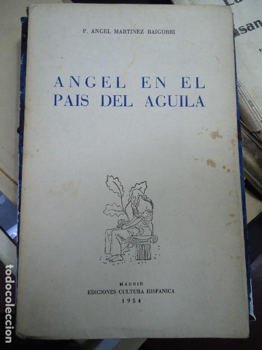 ANGEL EN EL PAÍS DEL ÁGUILA. 1954 MARTÍNEZ BAIGORRI P. ANGEL (Libros antiguos (hasta 1936), raros y curiosos - Literatura - Poesía)