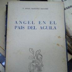 Libros antiguos: ANGEL EN EL PAÍS DEL ÁGUILA. 1954 MARTÍNEZ BAIGORRI P. ANGEL. Lote 106092007