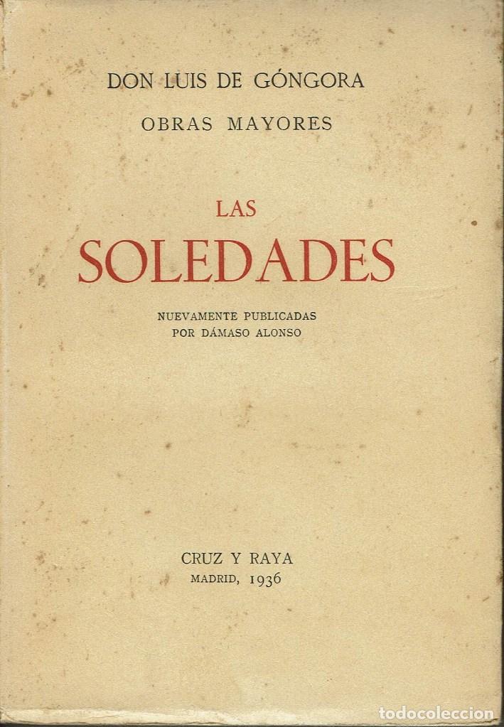 LAS SOLEDADES, POR LUÍS DE GÓNGORA. NUEVAMENTE PUBLICADAS POR DÁMASO ALONSO. AÑO 1936 (15.1) (Libros antiguos (hasta 1936), raros y curiosos - Literatura - Poesía)