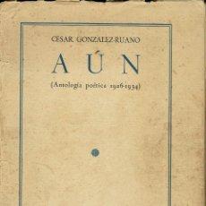 Libros antiguos: AÚN (ANTOLOGÍA POÉTICA 1926-1934), POR CÉSAR GONZÁLEZ-RUANO. DEDICADO POR EL AUTOR. AÑO 1934 (3.2). Lote 107698167