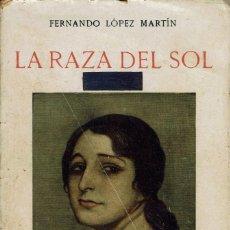 Libros antiguos: LA RAZA DEL SOL, POR FERNANDO LÓPEZ MARTÍN. AÑO 1916. (14.1). Lote 108218715