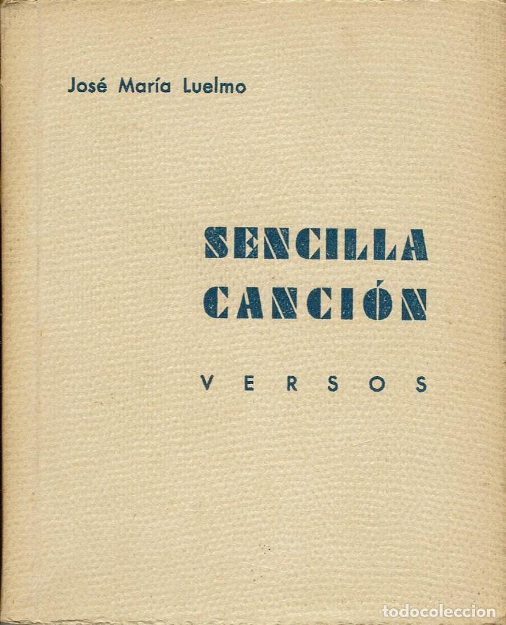 SENCILLA CANCIÓN. VERSOS, POR JOSÉ MARÍA LUELMO. AÑO 1934. (1.2) (Libros antiguos (hasta 1936), raros y curiosos - Literatura - Poesía)
