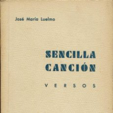 Libros antiguos: SENCILLA CANCIÓN. VERSOS, POR JOSÉ MARÍA LUELMO. AÑO 1934. (1.2). Lote 108223887