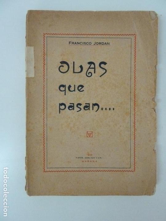 OLAS QUE PASAN. FRANCISCO JORDAN. LA HABANA 1929 (Libros antiguos (hasta 1936), raros y curiosos - Literatura - Poesía)
