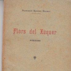 Libros antiguos: FLORS DEL XÚQUER FRANCESCH BADENES DALMAU 1897 B. DE L'ATLÁNTIDA PRIMERA EDICIÓ VALÈNCIA . Lote 108572631