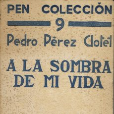 Libros antiguos: A LA SOMBRA DE MI VIDA, POR PEDRO PÉREZ CLOTET. DEDICADO POR EL AUTOR. AÑO 1935. (12.2). Lote 109266955