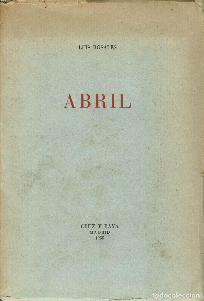 ABRIL, POR LUÍS ROSALES. AÑO 1935. (4.2) (Libros antiguos (hasta 1936), raros y curiosos - Literatura - Poesía)