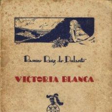 Libros antiguos: VICTORIA BLANCA, POR RAMIRO RUÍZ DE DULANTO. DEDICADO POR EL AUTOR. AÑO 1927. (10.2). Lote 110036355