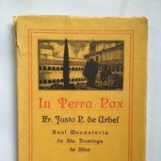 Libros antiguos: IN TERRA PAX. FR. JUSTO PÉREZ DE URBEL . MONASTERIO DE STO. DOMINGO DE SILOS. 1928. Lote 110070415