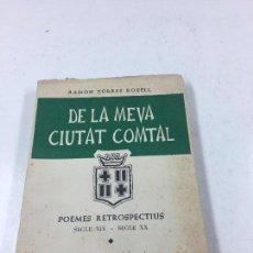 Libros antiguos: DE LA MEVA CIUTAT COMTAL, RAMON TORRES ROSELL, POEMES RETROSPECTIUS. FIRMADO Y DEDICADO POR EL AUTOR. Lote 26517905