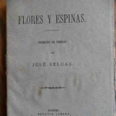Libros antiguos: FLORES Y ESPINAS. COLECCIÓN DE POESÍAS. JOSÉ SELGAS. AGUSTÍN JUBERA.MADRID 1879. Lote 110613883