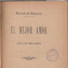 Libros antiguos: MANUEL DE GUMUCIO. EL MEJOR AMOR. POEMA EN TRES CANTOS. MADRID, 1891. . Lote 111958187