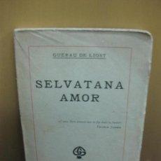 Libros antiguos: SELVATANA AMOR. GUERAU DE LIOST. GUSTAU GILI, EDITOR 1920. EN CATALAN / CATALA.. Lote 112537251