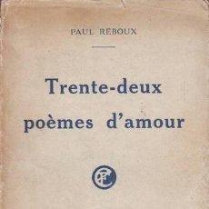 Libros antiguos: REBOUX, PAUL: TRENTE-DEUX POEMES D'AMOUR. 1921. Lote 112827379