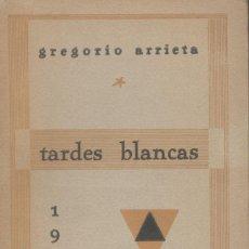 Libros antiguos: ARRIETA, GREGORIO: TARDES BLANCAS. DEDICATORIA AUTÓGRAFA DEL AUTOR. 1933. Lote 41469512