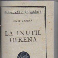Libros antiguos: LA INUTIL OFRENA / J. CARNER. BCN : CATALONIA, 1924. 19X13CM. 228 P. ENQ. TELA. Lote 112907687