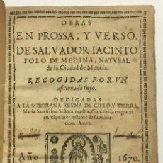 Libros antiguos: OBRAS EN PROSSA, Y VERSO, DE... NATURAL DE LA CIUDAD DE MURCIA. RECOGIDAS POR... POLO DE MEDINA, SAL. Lote 112436199