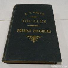 Libros antiguos: ANTONIO FERNÁNDEZ GRILLO. IDEALES. - POESIAS ESCOJIDAS - 1891. Lote 113943491