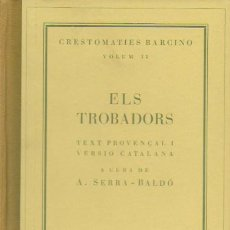 Libros antiguos: ELS TROBADORS. TEXT PROVENÇAL I VERSIÓ CATALANA / A CURA DE A. SERRA - BALDÓ. BCN : BARCINO, 1934.. Lote 115397911