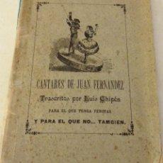 Libros antiguos: CANTARES DE JUAN FERNANDEZ,TRASCRITOS POR LUIS CHIPEN, SIGLO XIX, DEDICADO A LUIS MONTOTO,59 PAGINAS. Lote 116907475