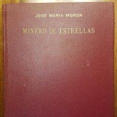 Libros antiguos: JOSÉ MARÍA MORÓN - MINERO DE ESTRELLAS - EDICION LIMITADA A 100 EJEMPLARES - FIRMADO POR EL AUTOR -. Lote 117007047