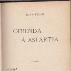 Libros antiguos: JUAN PUJOL. OFRENDA A ASTARTEA. MADRID. 1906. POESÍA. MODERNISMO. AUTOR NATURAL DE LA UNIÓN. MURCIA . Lote 118069043
