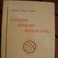Libri antichi: CANÇONS POPULARS MALLORQUINES. SEBASTIÀ CARDELL. LLUCMAJOR, MALLORCA, 1988.. Lote 118375575