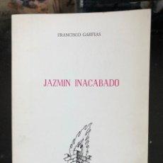 Libros antiguos: JAZMÍN INACABADO FRANCISCO GARFIAS. DEDICATORIA DEL AUTOR. Lote 118718231