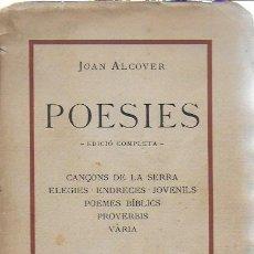 Libros antiguos: POESIES. EDICIÓ COMPLETA / JOAN ALCOVER. BCN : OLIVA DE VILLANOVA, 1921. 20X13CM. 266 P.. Lote 119499671