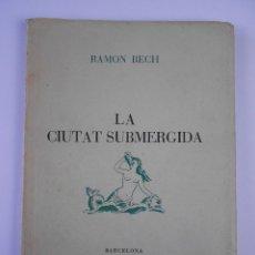 Libros antiguos: LA CIUTAT SUBMERGIDA, (RAMON BECH), 1947 ED. ANTOLOGIA - EN CATALÀ. Lote 105431407