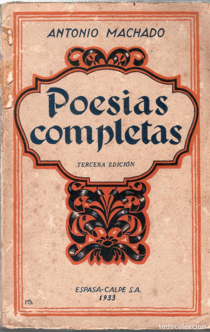 POESIAS COMPLETAS DE ANTONIO MACHADO. 1899- 1930. TERCERA EDICION. ESPASA- CALPE, S. A. 1933. (Libros antiguos (hasta 1936), raros y curiosos - Literatura - Poesía)