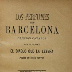 Libros antiguos: LOS PERFUMES DE BARCELONA. CANCIÓN CATABLE QUE SI OLIERA EL DIABLO QUE LA LEYERA.. Lote 123147236