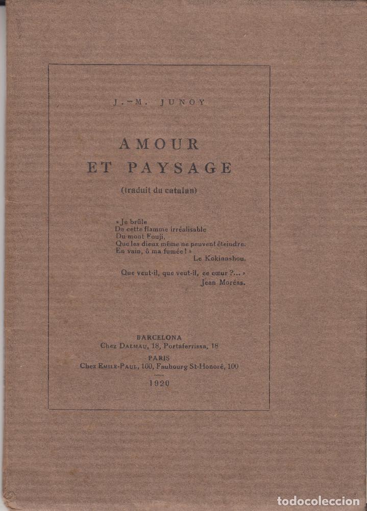 AMOUR ET PAYSAGE J.M.JUNOY TRADUIT DU CATALAN BARCELONA CHEZ DALMAU PARIS CHEZ EMILE PAUL 1920 (Libros antiguos (hasta 1936), raros y curiosos - Literatura - Poesía)