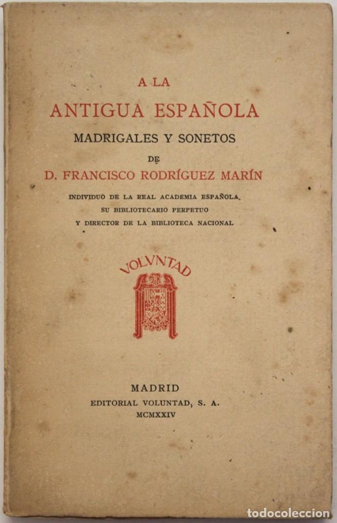 A LA ANTIGUA ESPAÑOLA. MADRIGALES Y SONETOS. - RODRÍGUEZ MARÍN, FRANCISCO. MADRID, 1924. (Libros antiguos (hasta 1936), raros y curiosos - Literatura - Poesía)