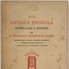 Libros antiguos: A LA ANTIGUA ESPAÑOLA. MADRIGALES Y SONETOS. - RODRÍGUEZ MARÍN, FRANCISCO. MADRID, 1924.. Lote 123238838