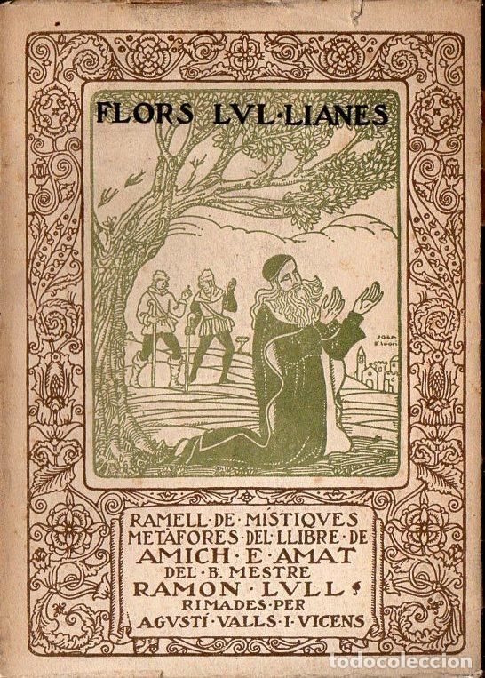 FLORS LUL.LIANES - MÍSTIQUES METÀFORES DEL MESTRE RAMON LLULL RIMADES PER A. VALLS I VICENS (1918) (Libros antiguos (hasta 1936), raros y curiosos - Literatura - Poesía)