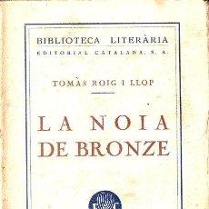 Libros antiguos: TOMÀS ROIG I LLOP : LA NOIA DE BRONZE (LLIB. CATALÒNIA, C. 1926) CATALÁN. Lote 128142723