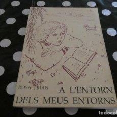 Libros antiguos: AL ENTORN DELS MEUS ENTORNS LIBRO POESIAS EN CATALAN 1978 ROSA TRIAN. Lote 128974107