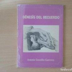 Libros antiguos: GENESIS DEL RECUERDO. ANTONIO GONZÁLEZ GUERRERO. Lote 130197783