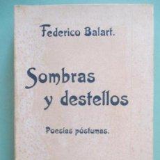 Libros antiguos: FEDERICO BALART. SOMBRAS Y DESTELLOS. POESÍAS PÓSTUMAS. MADRID. SÁENZ DE JUBERA, HERMANOS. 1905. Lote 130335978