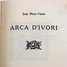 Libros antiguos: L-5054. ARCA D'IVORI. JOSEP MASSÓ-VENTÓS. BARCELONA 1912. UN DELS 2 EXEMPLARS NO POSAT A LA VENDA.. Lote 131872278