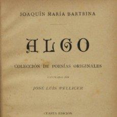 Libros antiguos: ALGO. COLECCIÓN DE POESÍAS ORIGINALES. - BARTRINA, JOAQUÍN MARÍA. - BARCELONA, 1884.. Lote 123162246