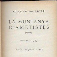 Libros antiguos: LA MUNTANYA D' AMETISTES (1908). REVISIÓ 1933 / GUERAU DE LIOST; PROL. JOSEP CARNER. BCN : L. GILI,. Lote 133351842