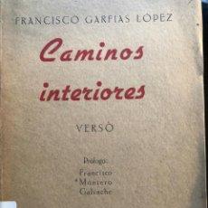 Libros antiguos: FRANCISCO GARFIAS CAMINOS INTERIORES, 1ª EDICIÓN DEDICATORIA AUTÓGRAFA. Lote 133480698