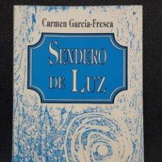Libros antiguos: SENDERO DE LUZ - LIBRO - TAPA BLANDA - CARMEN GARCIA FRESCA - POESIA - 1994 - RARO - NO USO CORREOS. Lote 134408574