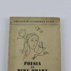Libros antiguos: L- 5120. POESIA DE PERE QUART, LES DECAPITACIONS, BESTIARI, ALTRES POEMES. 1949.. Lote 224260193