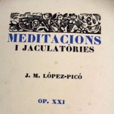 Libros antiguos: L-5144. MEDITACIONS I JACULATÒRIES, J.M. LÓPEZ - PICÓ. FIRMAT I NUMERAT. BARCELONA. 1928.. Lote 135170414