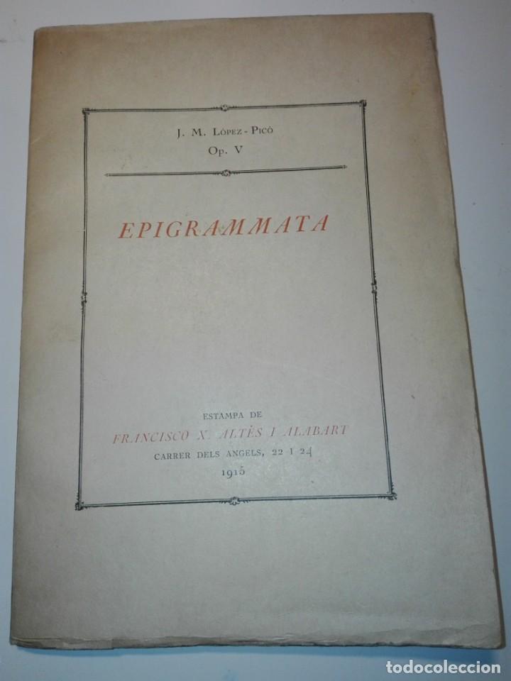 EPIGRAMMATA. OP. V, J.M. LOPEZ-PICÓ. DEDICATORIA DEL AUTOR A R. MIQUEL Y PLANAS. 1915 (Libros antiguos (hasta 1936), raros y curiosos - Literatura - Poesía)