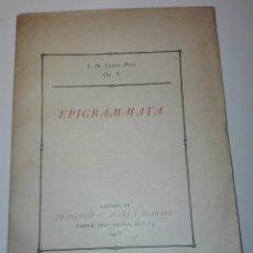 Libros antiguos: EPIGRAMMATA. OP. V, J.M. LOPEZ-PICÓ. DEDICATORIA DEL AUTOR A R. MIQUEL Y PLANAS. 1915. Lote 135313666